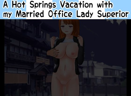 A Hot Springs Vacation with my Married Office Lady Superior